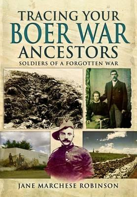 TRACING YOUR BOER WAR ANCESTORS, soldiers of a forgotten war