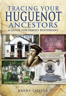 TRACING YOUR HUGUENOT ANCESTORS, a guide for family historians