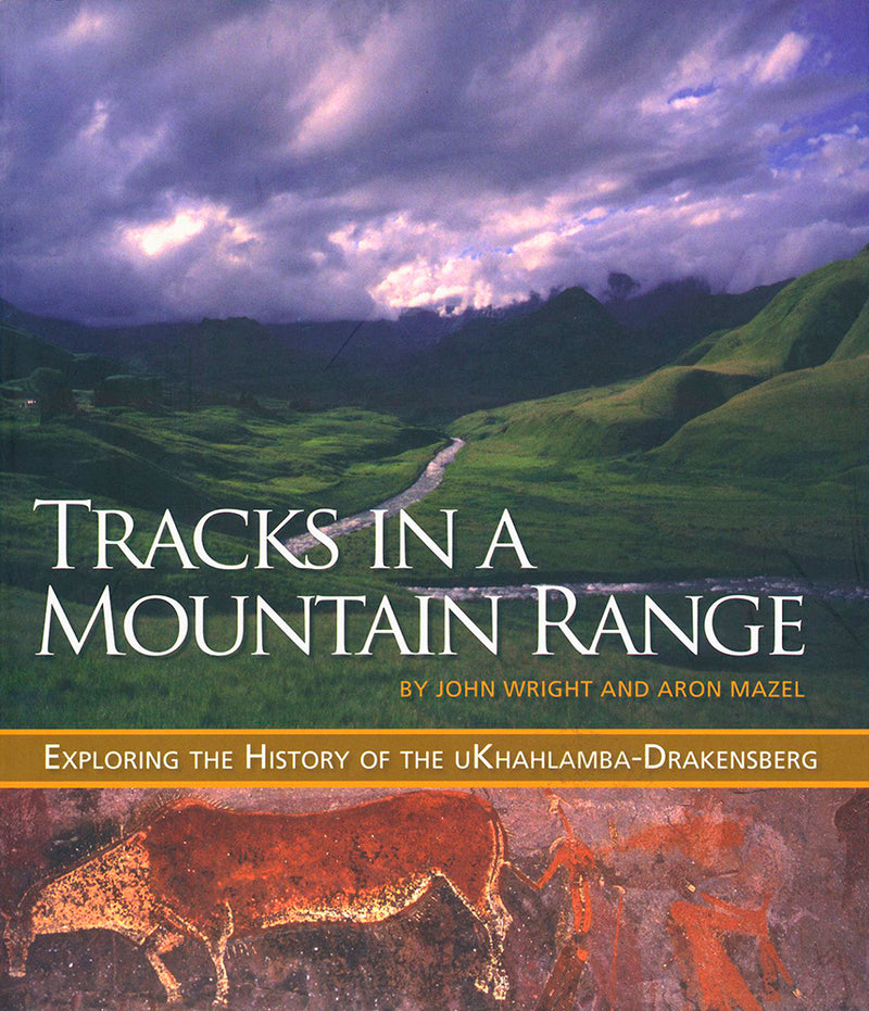 TRACKS IN A MOUNTAIN RANGE, exploring the history of the uKhahlamba-Drakensberg