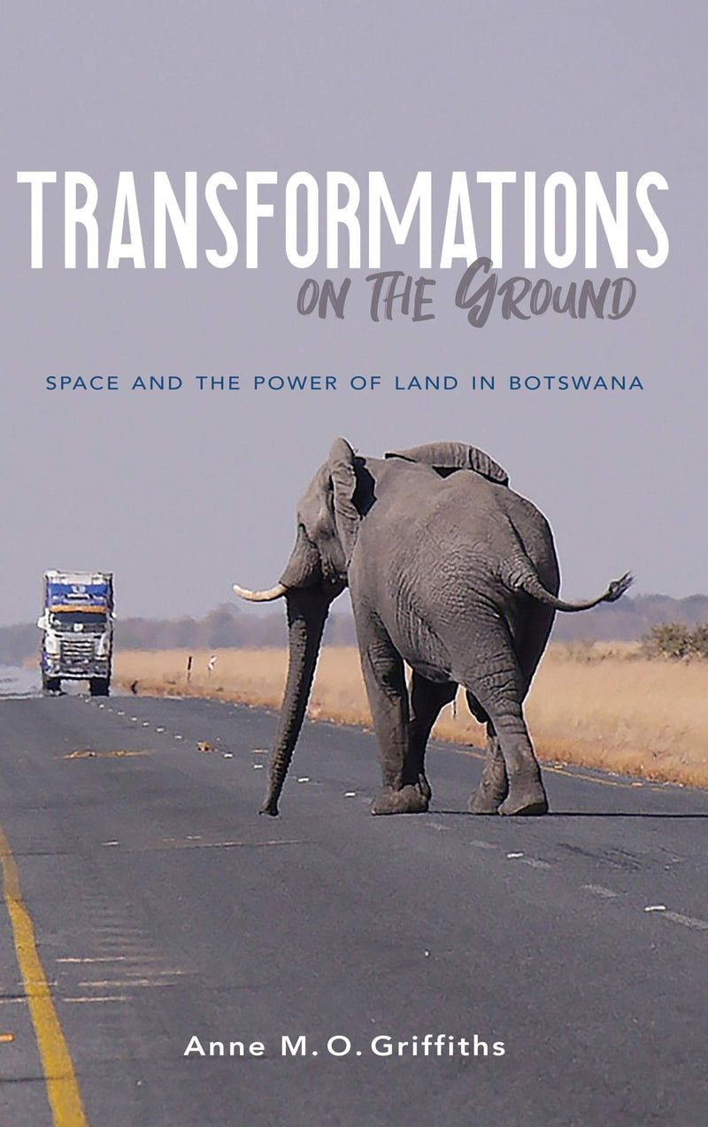 TRANSFORMATIONS ON THE GROUND, space and the power of land in Botswana