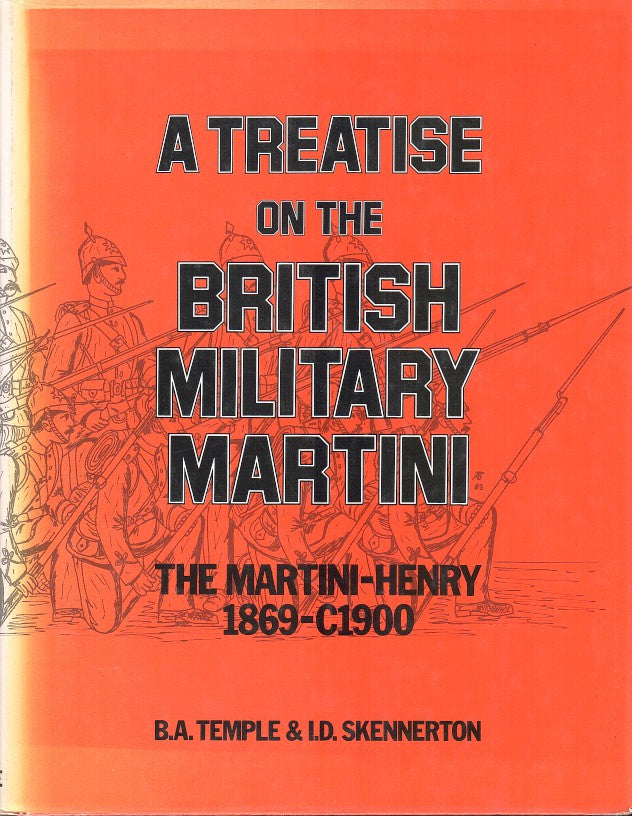 A TREATISE ON THE BRITISH MILITARY MARTINI, the Martini-Henry 1869-C1900