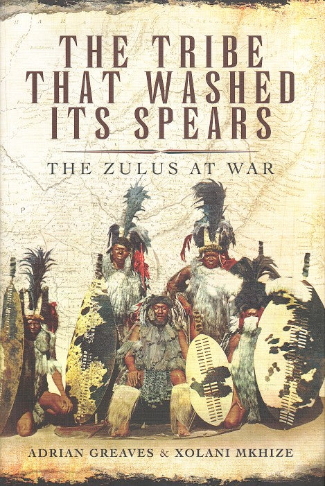 THE TRIBE THAT WASHED ITS SPEARS, the Zulus at war