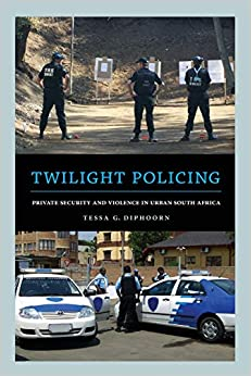 TWILIGHT POLICING, private security and violence in urban South Africa