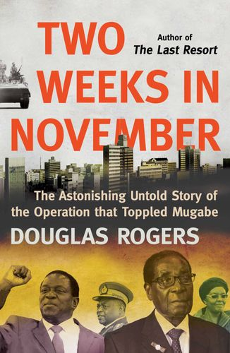 TWO WEEKS IN NOVEMBER, the astonishing untold story of the operation that toppled Mugabe