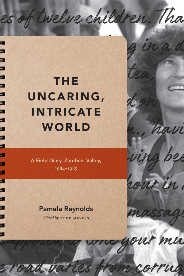 THE UNCARING, INTRICATE WORLD, a field diary, Zambezi Valley, 1984-1985, edited with a foreword by Todd Meyers