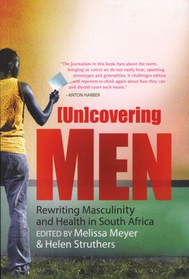 (UN)COVERING MEN, rewriting masculinity and health in South Africa