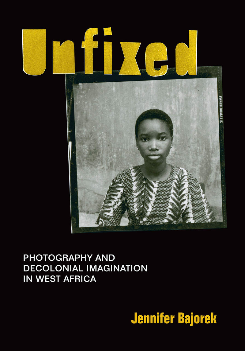 UNFIXED, photography and decolonial imagination in West Africa