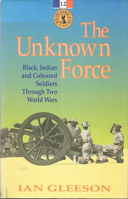 THE UNKNOWN FORCE, Black, Indian and Coloured soldiers through two World Wars
