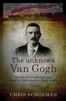 THE UNKNOWN VAN GOGH, the life of Cornelius van Gogh, from the Netherlands to South Africa