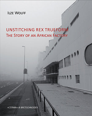 UNSTITCHING REX TRUEFORM, the story of an African factory