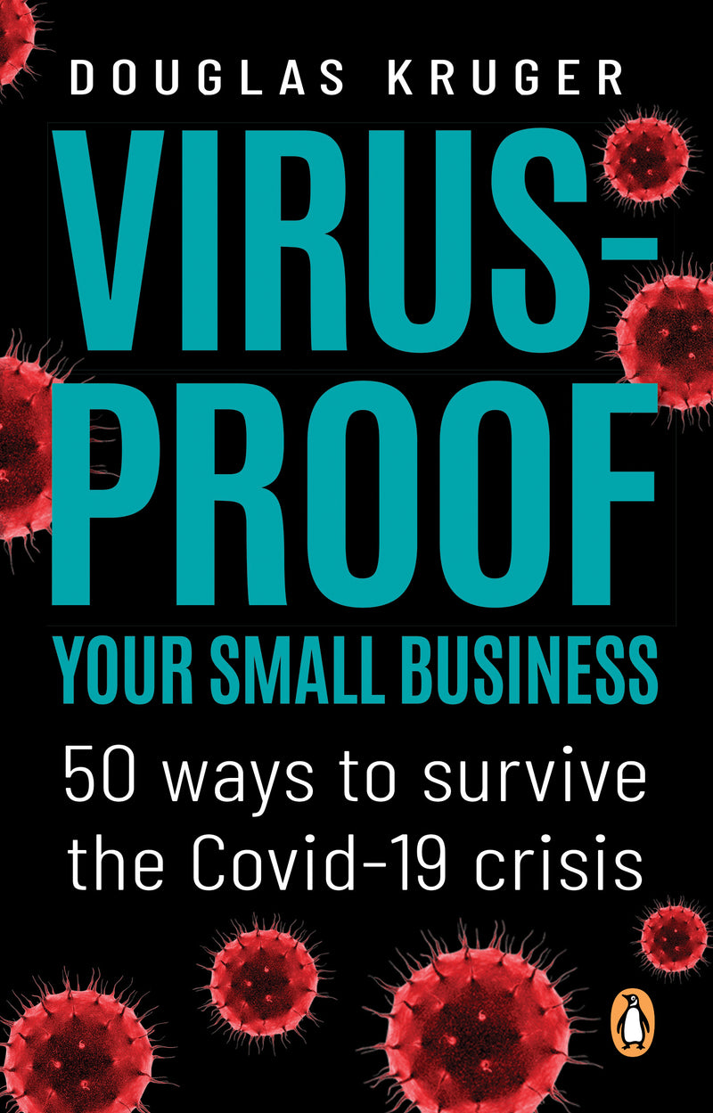 VIRUS-PROOF YOUR SMALL BUSINESS, 50 ways to survive the Covid-19 crisis
