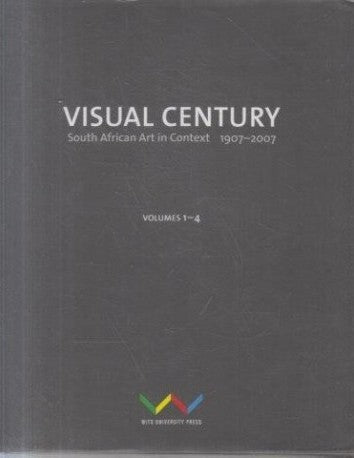 VISUAL CENTURY, South African art in context 1907-2007, 4 Vols.