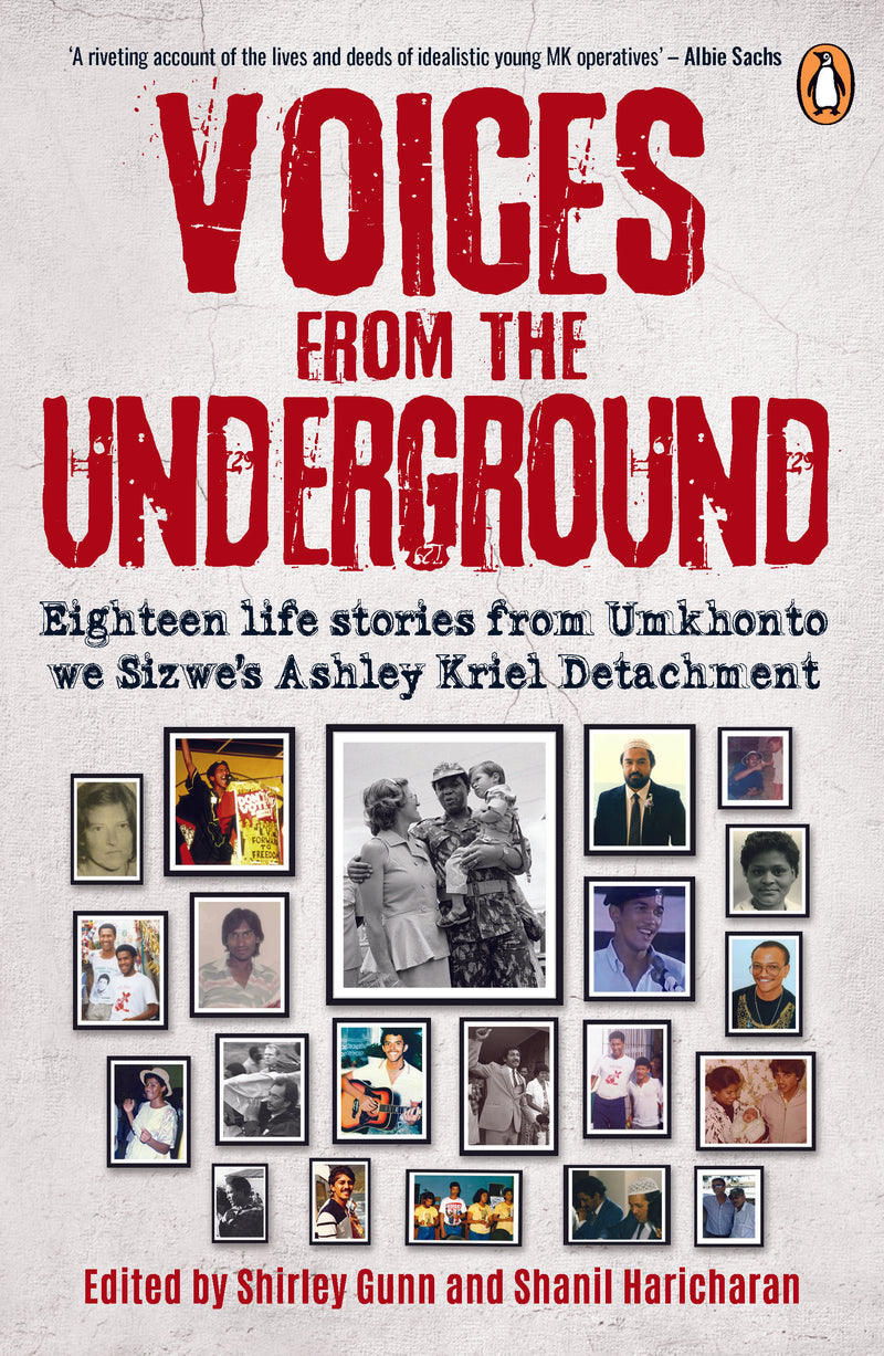 VOICES FROM THE UNDERGROUND, eighteen life stories from Umkhoto we Sizwe's Ashley Kriel Detachment