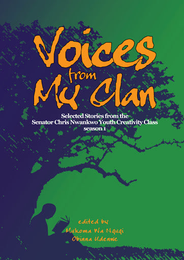 VOICES FROM MY CLAN, selected stories from Senator Chris Nwankwo Youth Creativity Class, season 1