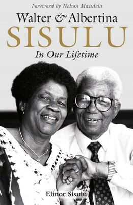 WALTER & ALBERTINA SISULU, in our lifetime
