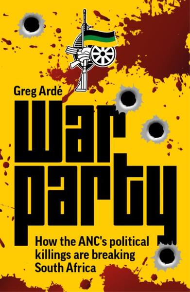 WAR PARTY, how the ANC's political killings are breaking South Africa