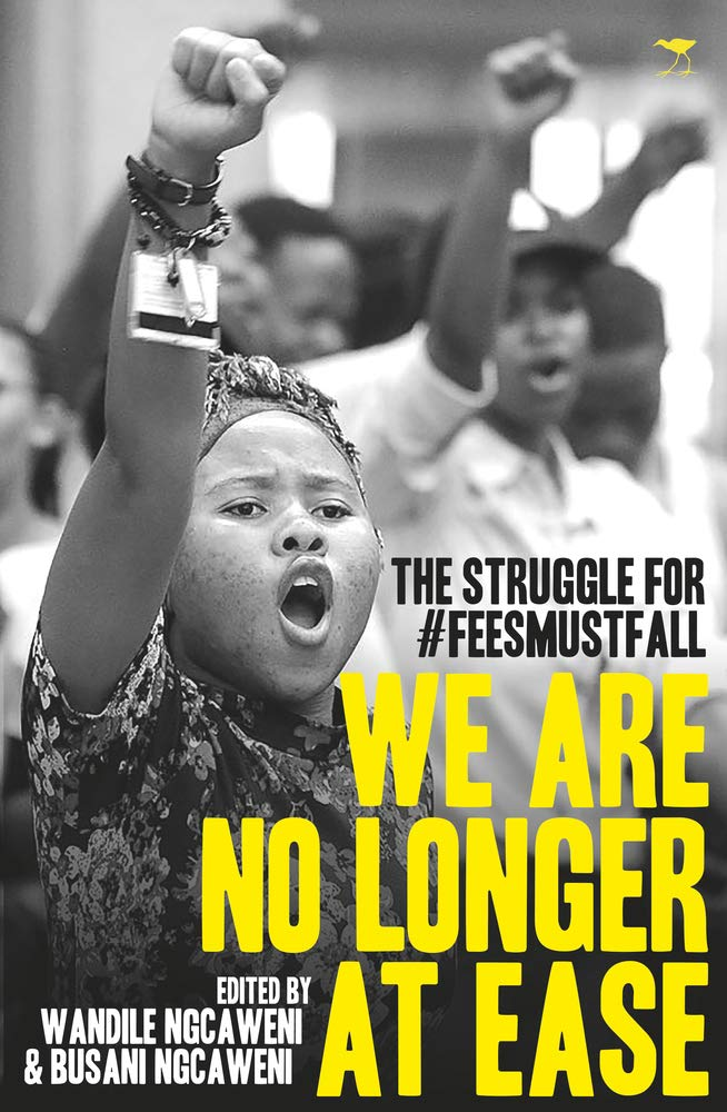 WE ARE NO LONGER AT EASE, the struggle for #FeesMustFall