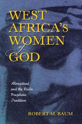WEST AFRICA'S WOMEN OF GOD, Alinesitoue and the Diola prophetic tradition