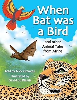 WHEN BAT WAS A BIRD, and other animal tales from Africa