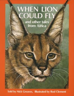 WHEN LION COULD FLY, and other tales from Africa