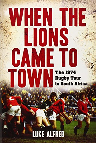 WHEN THE LIONS CAME TO TOWN, the 1974 Rugby Tour to South Africa