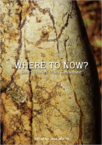 WHERE TO NOW?, short stories from Zimbabwe