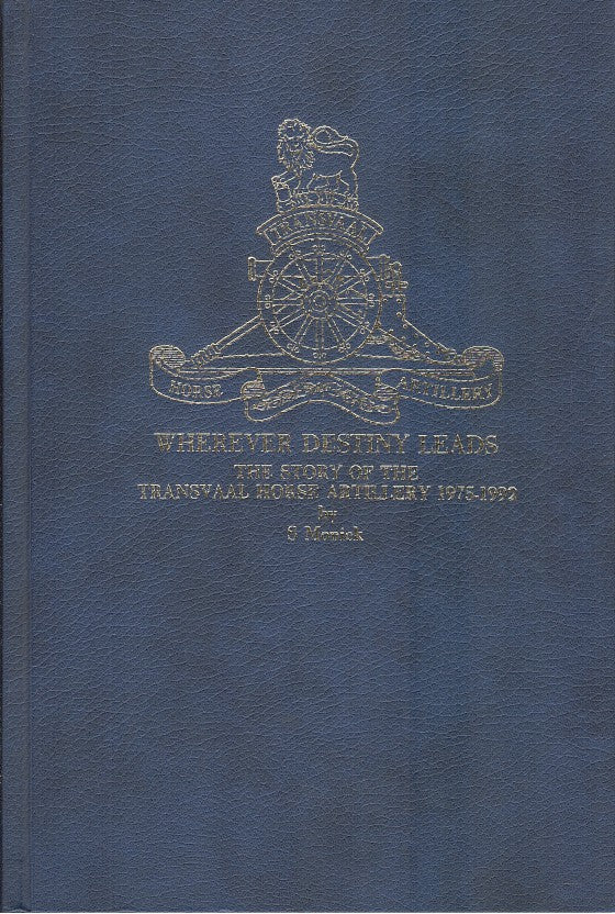 WHEREVER DESTINY LEADS, the story of the Transvaal Horse Artillery 1975-1992