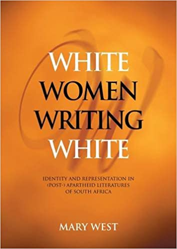 WHITE WOMEN WRITING WHITE, identity and representation in (post-) apartheid literatures of South Africa