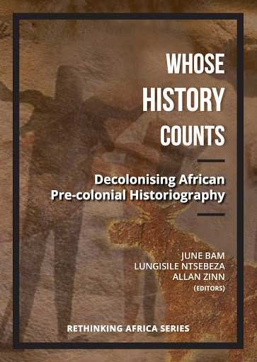 WHOSE HISTORY COUNTS, decolonising African pre-colonial historiography
