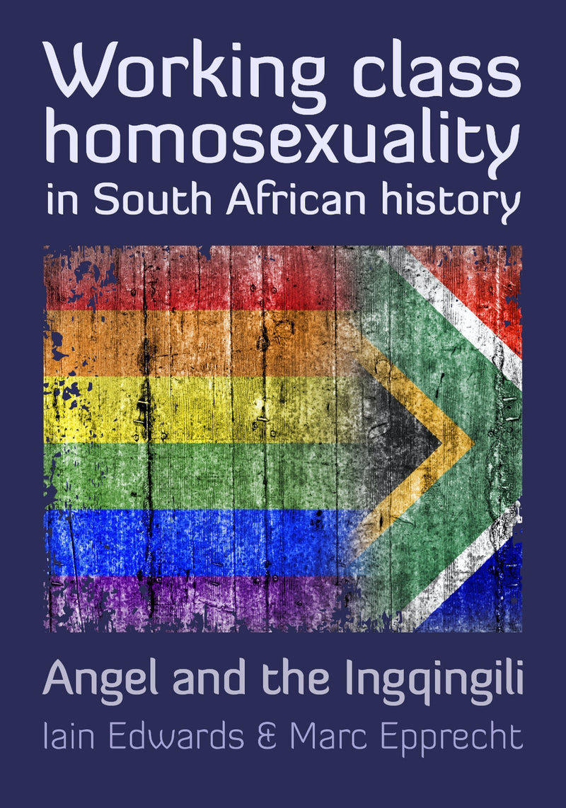WORKING CLASS HOMOSEXUALITY IN SOUTH AFRICAN HISTORY, voices from the archives
