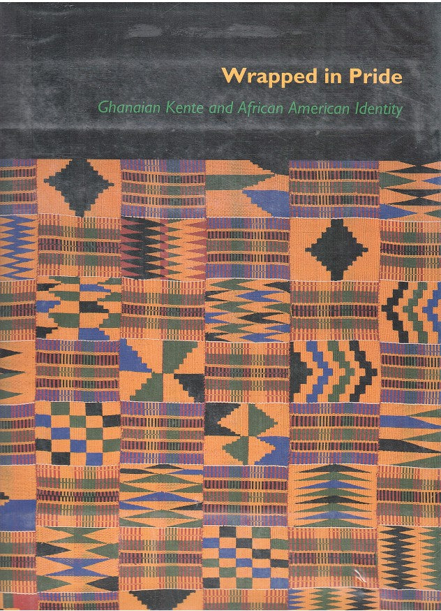 WRAPPED IN PRIDE, Ghanaian Kente and African American Identity