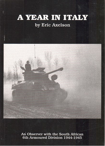 A YEAR IN ITALY, an account of a year as military historian with the South African 6th Armoured Division in Italy, 1944-1945
