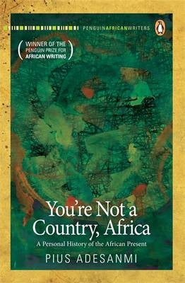 YOU'RE NOT A COUNTRY, AFRICA, a personal history of the African present