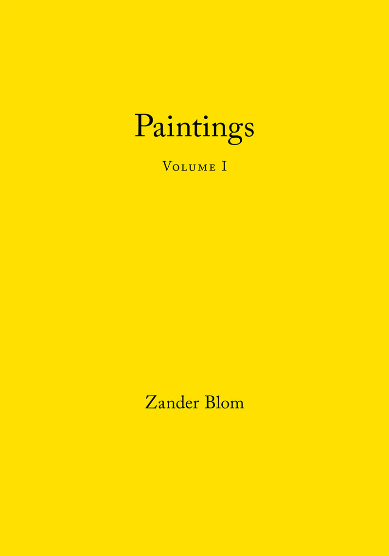 ZANDER BLOM, paintings, volume 1, 2010 - 2012, essay by Courtney J. Martin