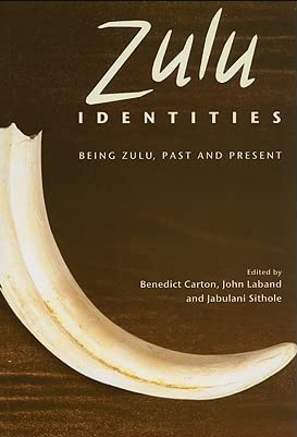ZULU IDENTITIES, being Zulu, past and present