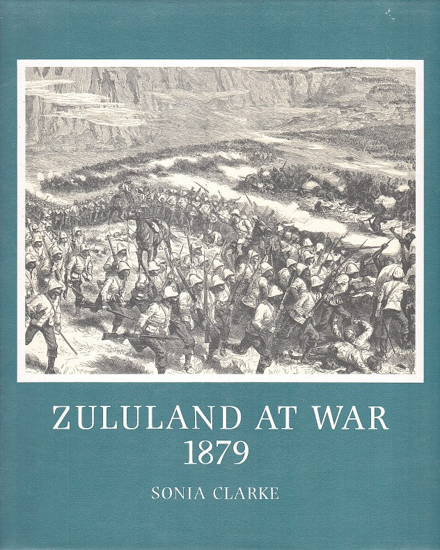 ZULULAND AT WAR 1879, the conduct of the Anglo-Zulu War