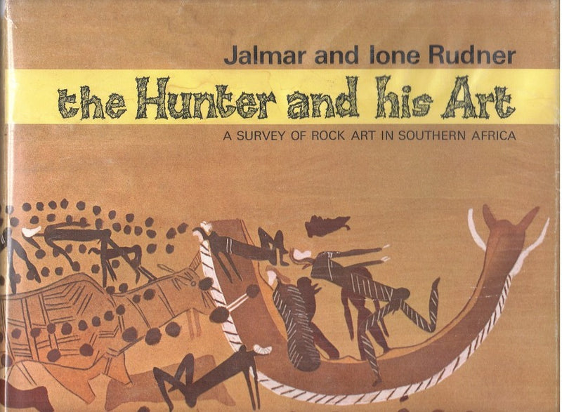 THE HUNTER AND HIS ART, a survey of the rock art of southern Africa