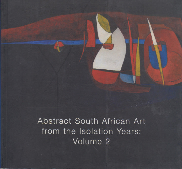 ABSTRACT SOUTH AFRICAN ART FROM THE ISOLATION YEARS, Vol. 2