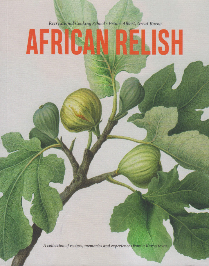 AFRICAN RELISH, a collection of recipes, memories and experiences from a Karoo town