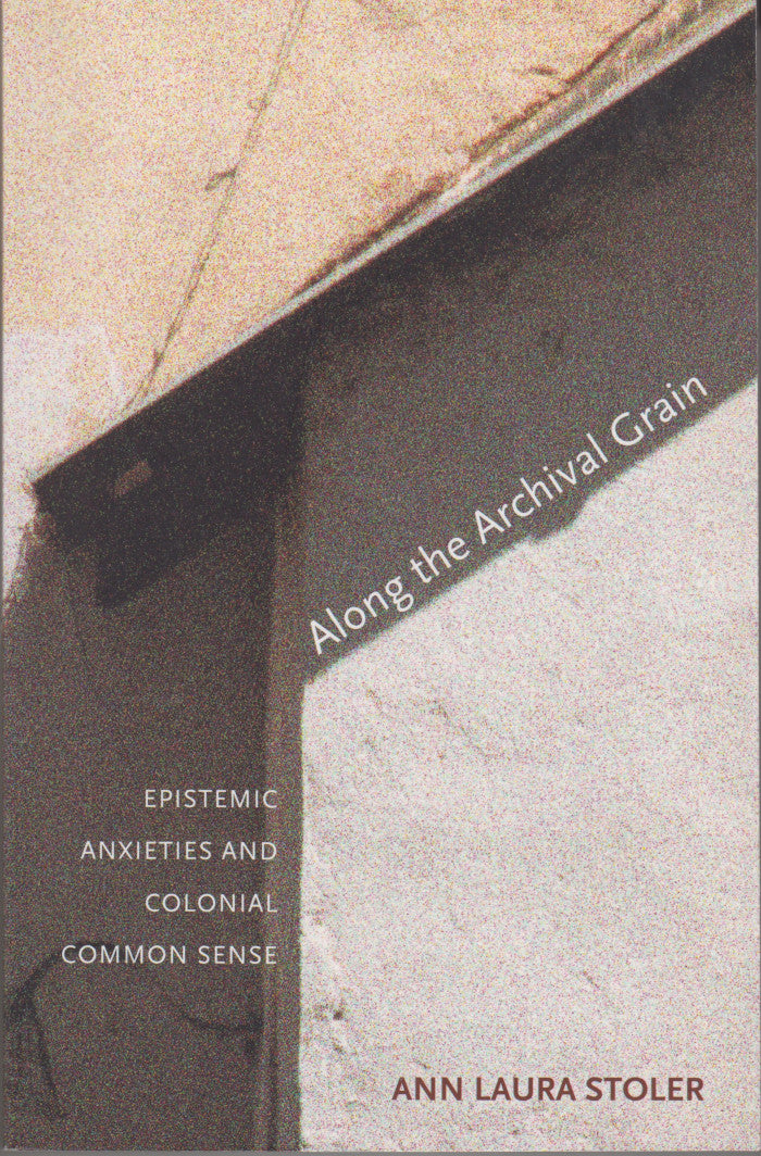 ALONG THE ARCHIVAL GRAIN, epistemic anxieties and colonial common sense