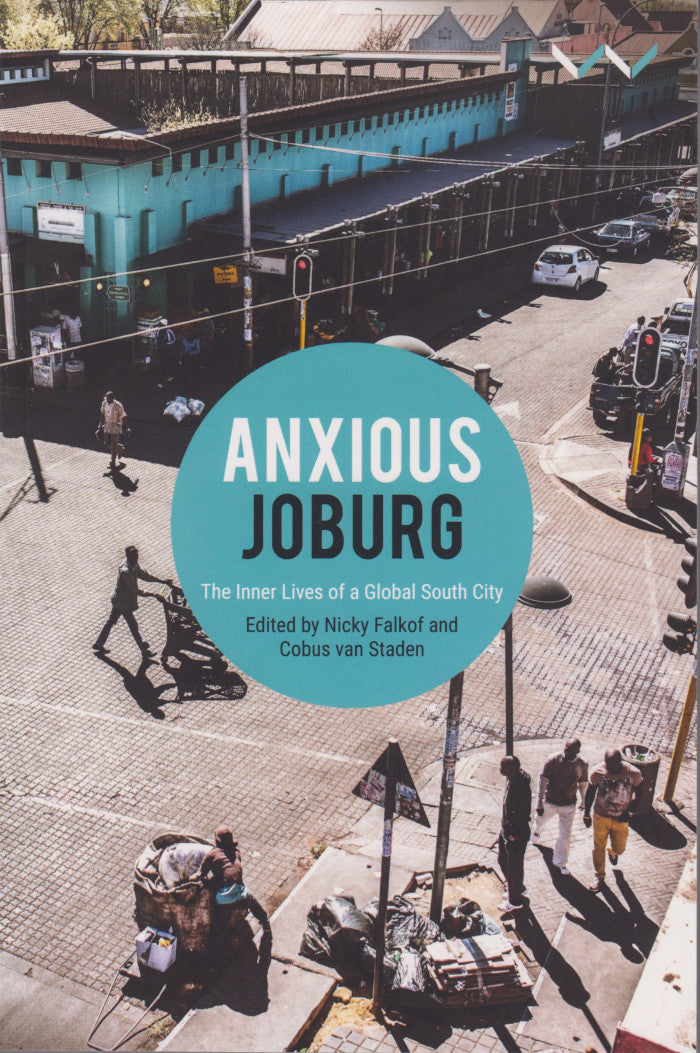ANXIOUS JOBURG, the inner lives of a Global South city