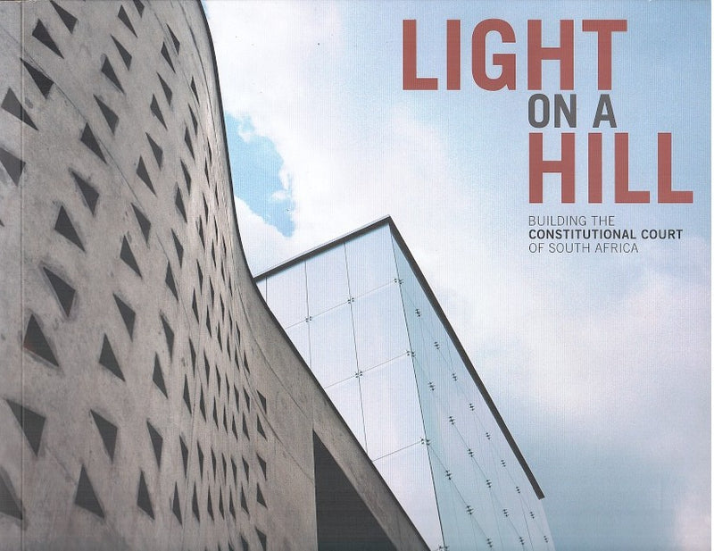 LIGHT ON A HILL, building the Constitutional Court of South Africa