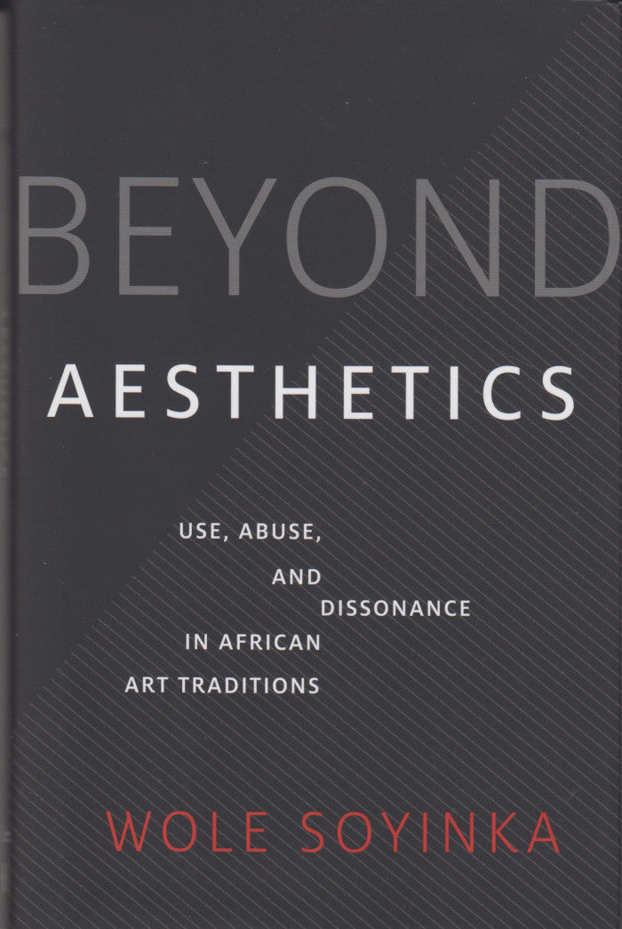 BEYOND AESTHETICS, use, abuse, and dissonance in African art traditions