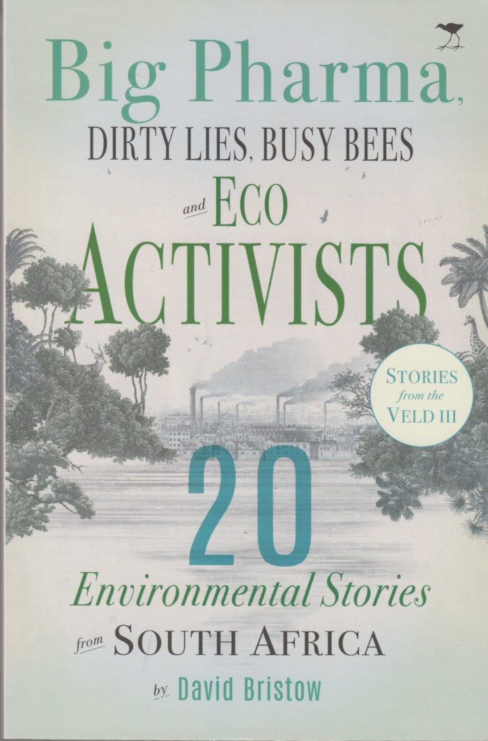 BIG PHARMA, DIRTY LIES, BUSY BEES AND ECO ACTIVISTS, environmental stories from South Africa, stories from the veld III