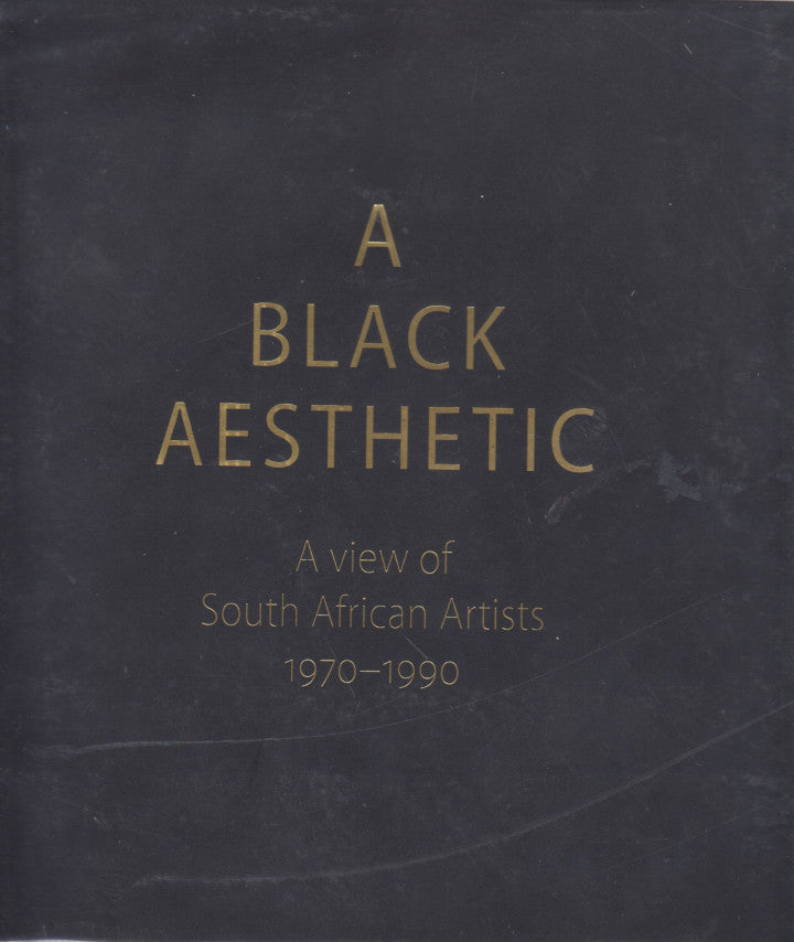 A BLACK AESTHETIC, a view of South African artists 1970 - 1990