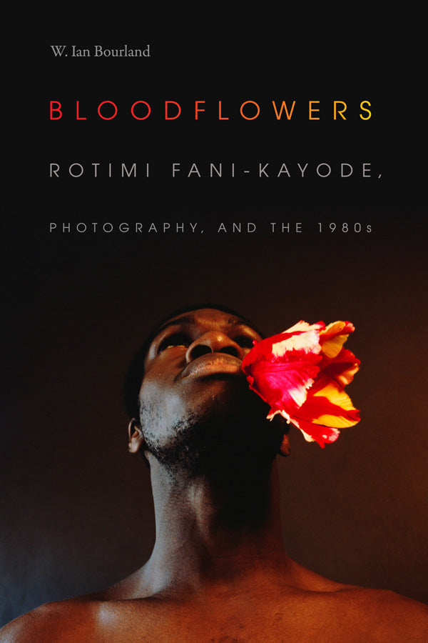BLOODFLOWERS, Rotimi Fani-Kayode, photography, and the 1980s