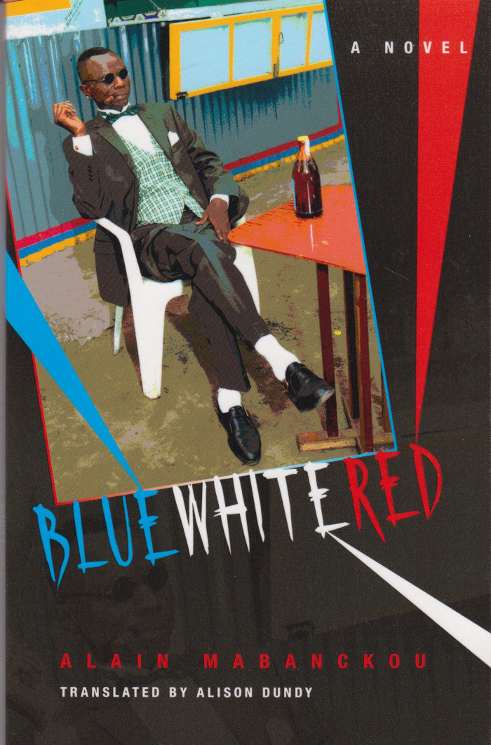 BLUE WHITE RED, a novel, translated by Alison Dundy