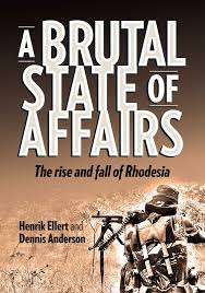 A BRUTAL STATE OF AFFAIRS, the rise and fall of Rhodesia