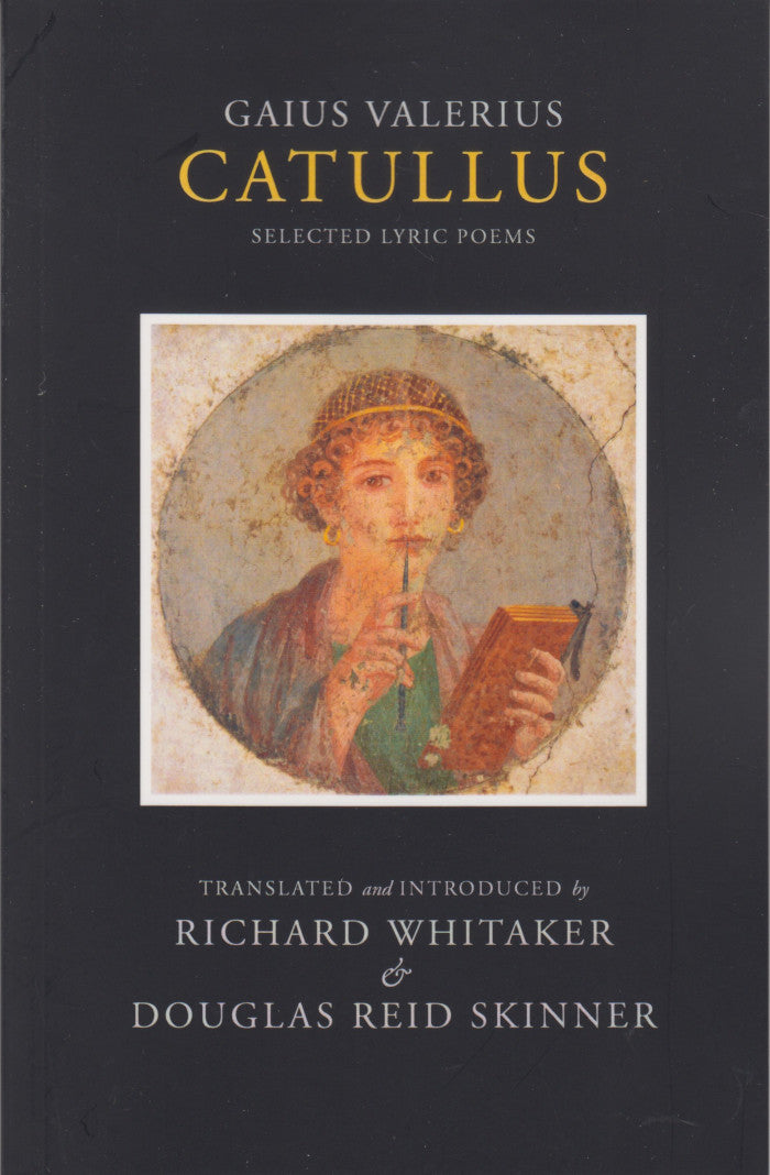 GAIUS VALERIUS CATULLUS, selected lyric poems, translated and introduced by Richard Whitaker & Douglas Reid Skinner
