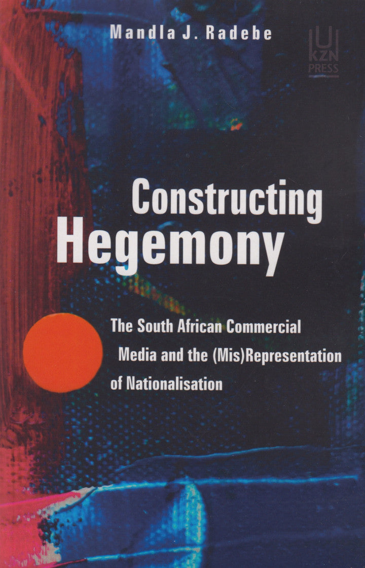CONSTRUCTING HEGEMONY, the South African commercial media and the (mis)representation of nationalisation